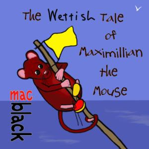 Maximillian The Adventurous Mouse